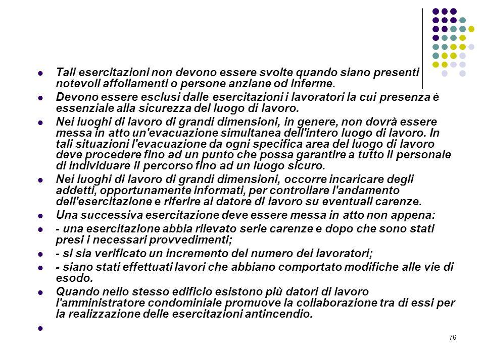 76 D.M. 10/03/1998 Allegato VII Informazione e formazione antincendio Tali esercitazioni non devono essere svolte quando siano presenti notevoli affol