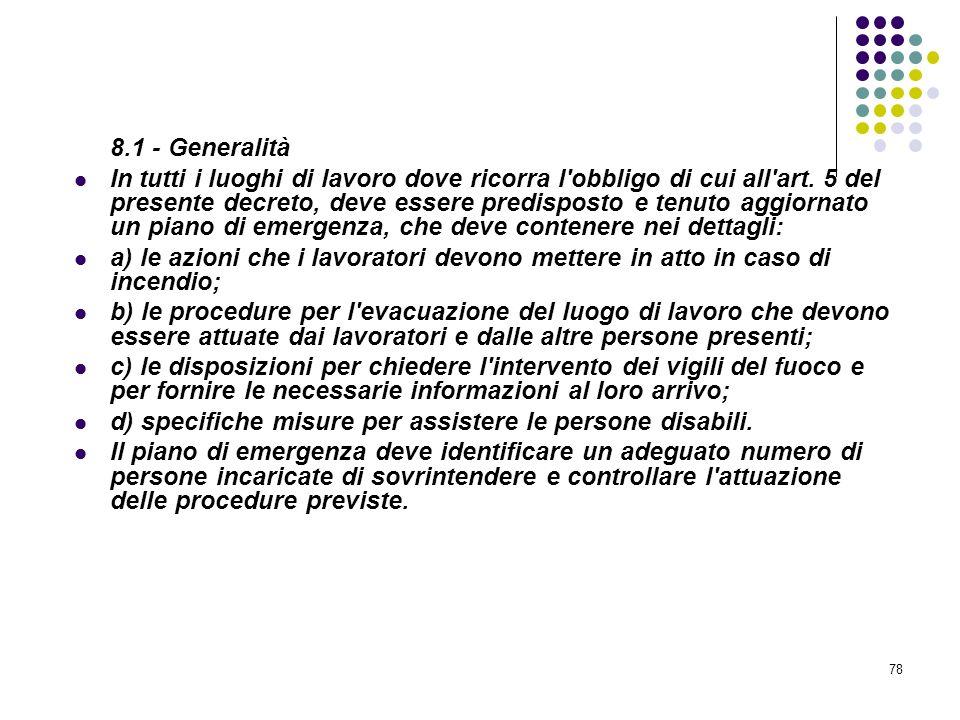78 D.M. 10/03/1998 Allegato VIII Pianificazione delle procedure da attuare in caso di incendio 8.1 - Generalità In tutti i luoghi di lavoro dove ricor