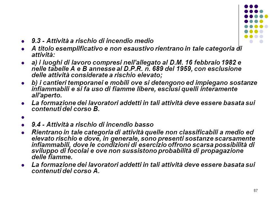 87 D.M. 10/03/1998 Allegato IX Pianificazione Contenuti minimi dei corsi di formazione per addetti alla prevenzione incendi, ecc.. 9.3 - Attività a ri