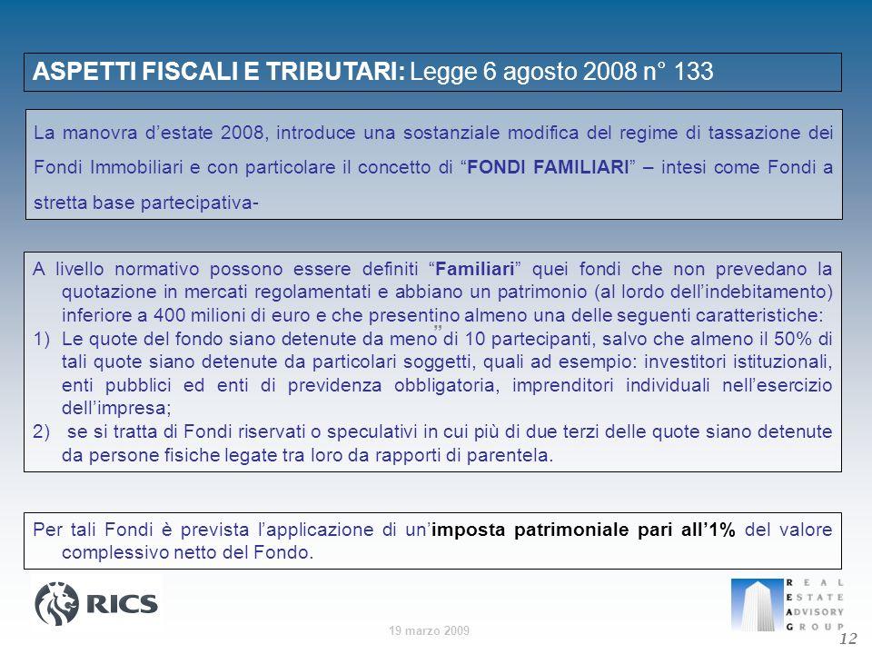 19 marzo 2009 ASPETTI FISCALI E TRIBUTARI: Legge 6 agosto 2008 n° 133 12 La manovra destate 2008, introduce una sostanziale modifica del regime di tas