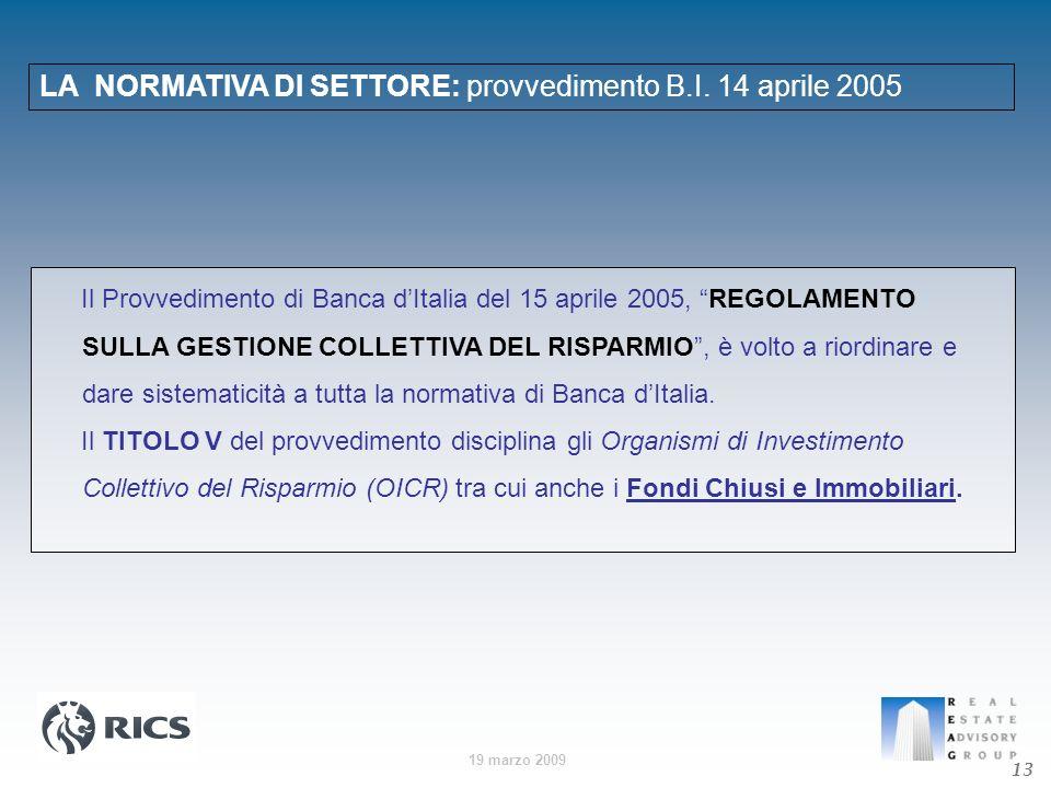 19 marzo 2009 LA NORMATIVA DI SETTORE: provvedimento B.I. 14 aprile 2005 13 Il Provvedimento di Banca dItalia del 15 aprile 2005, REGOLAMENTO SULLA GE