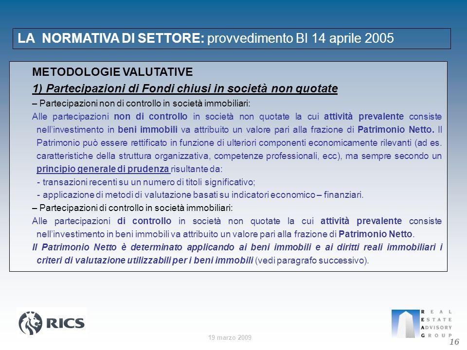 19 marzo 2009 LA NORMATIVA DI SETTORE: provvedimento BI 14 aprile 2005 16 METODOLOGIE VALUTATIVE 1) Partecipazioni di Fondi chiusi in società non quot