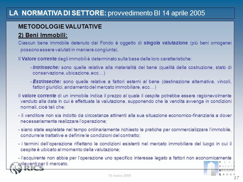 19 marzo 2009 LA NORMATIVA DI SETTORE: provvedimento BI 14 aprile 2005 17 METODOLOGIE VALUTATIVE 2) Beni Immobili: Ciascun bene immobile detenuto dal