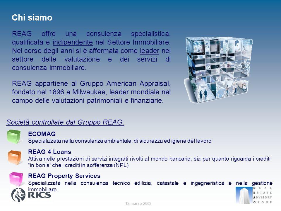 19 marzo 2009 Chi siamo REAG offre una consulenza specialistica, qualificata e indipendente nel Settore Immobiliare. Nel corso degli anni si è afferma