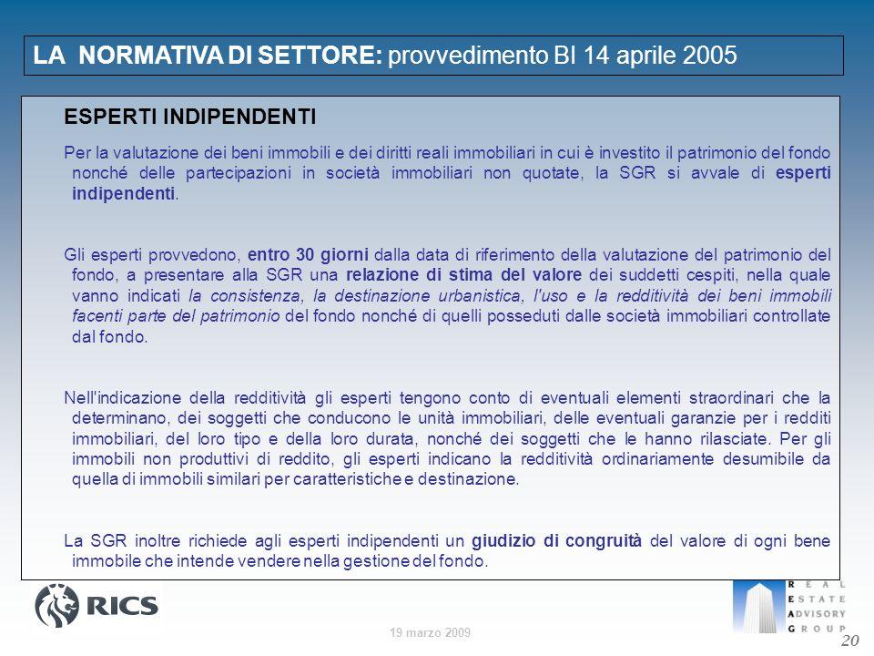 19 marzo 2009 LA NORMATIVA DI SETTORE: provvedimento BI 14 aprile 2005 20 ESPERTI INDIPENDENTI Per la valutazione dei beni immobili e dei diritti real