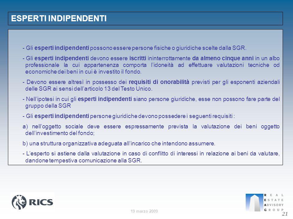 19 marzo 2009 ESPERTI INDIPENDENTI 21 - Gli esperti indipendenti possono essere persone fisiche o giuridiche scelte dalla SGR. - Gli esperti indipende