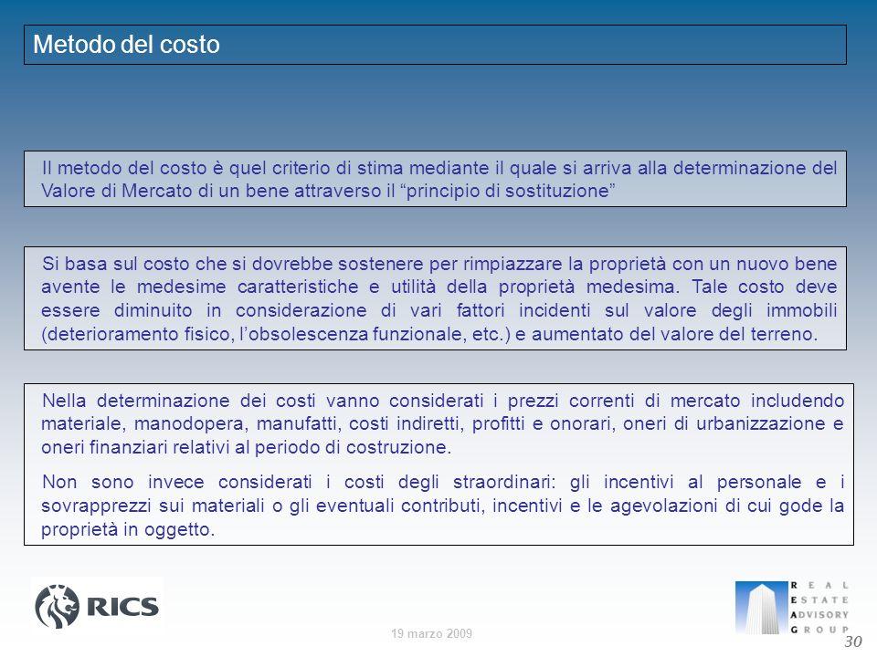 19 marzo 2009 Metodo del costo Il metodo del costo è quel criterio di stima mediante il quale si arriva alla determinazione del Valore di Mercato di u