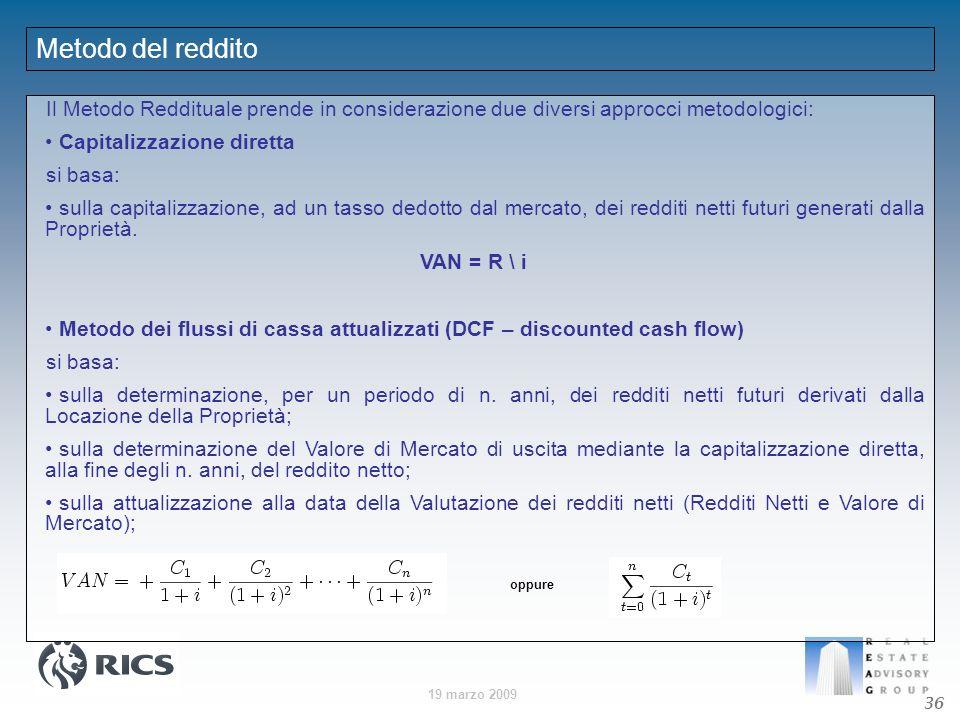 19 marzo 2009 Metodo del reddito Il Metodo Reddituale prende in considerazione due diversi approcci metodologici: Capitalizzazione diretta si basa: su