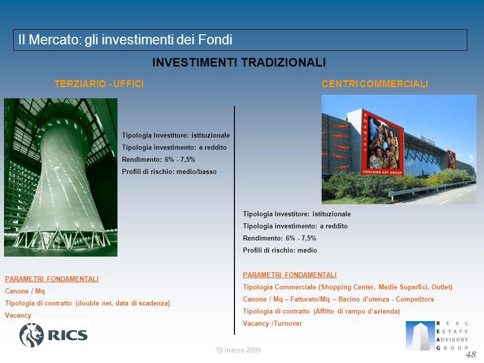 19 marzo 2009 Il Mercato: gli investimenti dei Fondi 48 INVESTIMENTI TRADIZIONALI TERZIARIO - UFFICICENTRI COMMERCIALI Tipologia Investitore: istituzi