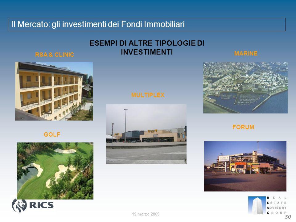 19 marzo 2009 Il Mercato: gli investimenti dei Fondi Immobiliari 50 ESEMPI DI ALTRE TIPOLOGIE DI INVESTIMENTI RSA & CLINIC MARINE MULTIPLEX GOLF FORUM