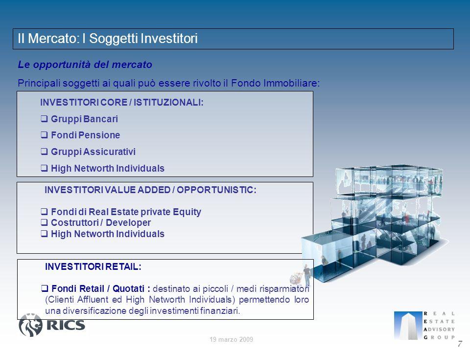 19 marzo 2009 Le opportunità del mercato Principali soggetti ai quali può essere rivolto il Fondo Immobiliare: Il Mercato: I Soggetti Investitori INVE