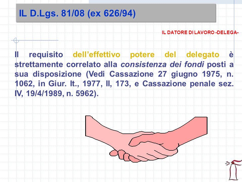 IL D.Lgs. 81/08 (ex 626/94) Il requisito delleffettivo potere del delegato è strettamente correlato alla consistenza dei fondi posti a sua disposizion