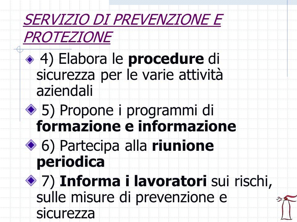 SERVIZIO DI PREVENZIONE E PROTEZIONE 4) Elabora le procedure di sicurezza per le varie attività aziendali 5) Propone i programmi di formazione e infor