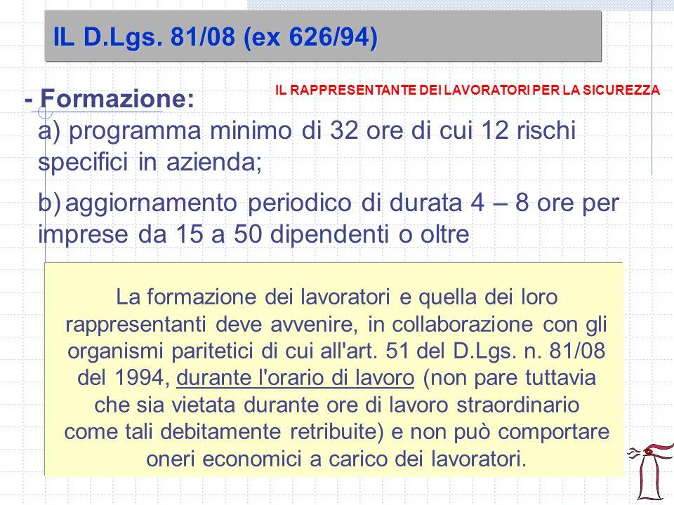 IL D.Lgs. 81/08 (ex 626/94) IL RAPPRESENTANTE DEI LAVORATORI PER LA SICUREZZA - Formazione: a) programma minimo di 32 ore di cui 12 rischi specifici i
