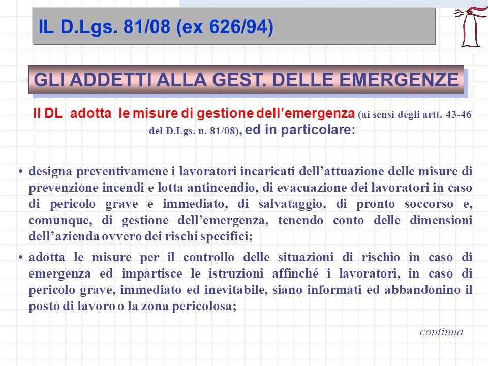 IL D.Lgs. 81/08 (ex 626/94) GLI ADDETTI ALLA GEST. DELLE EMERGENZE Il DL adotta le misure di gestione dellemergenza (ai sensi degli artt. 43-46 del D.