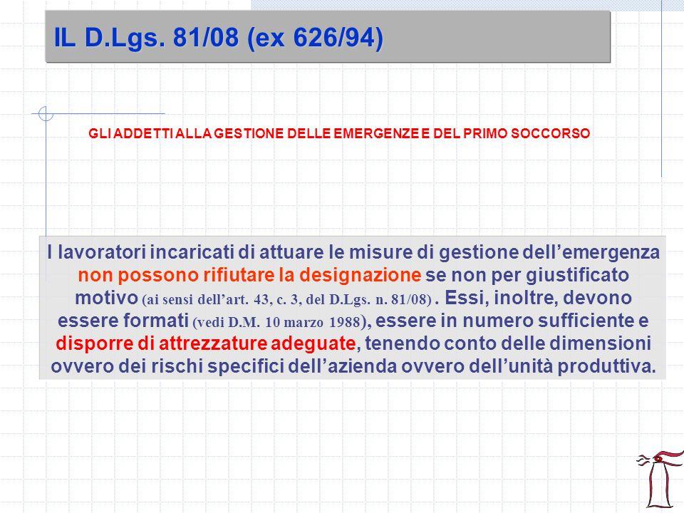 IL D.Lgs. 81/08 (ex 626/94) GLI ADDETTI ALLA GESTIONE DELLE EMERGENZE E DEL PRIMO SOCCORSO I lavoratori incaricati di attuare le misure di gestione de