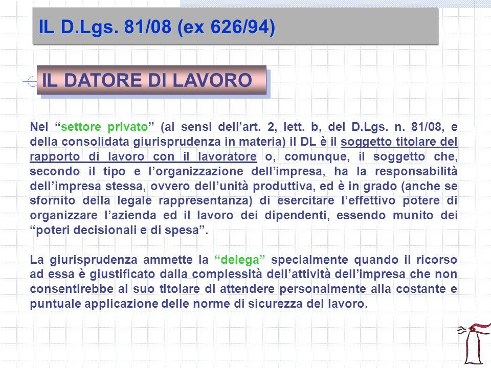 IL D.Lgs. 81/08 (ex 626/94) Nel settore privato (ai sensi dellart. 2, lett. b, del D.Lgs. n. 81/08, e della consolidata giurisprudenza in materia) il
