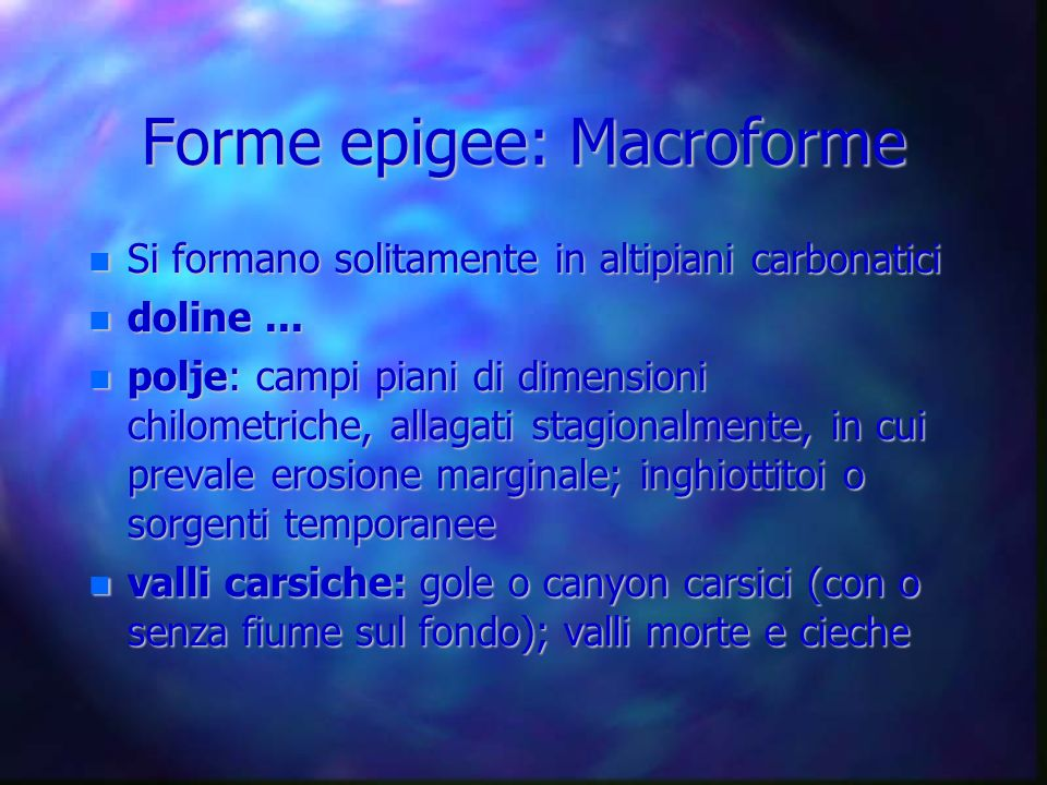 Forme epigee: Macroforme Si formano solitamente in altipiani carbonatici Si formano solitamente in altipiani carbonatici doline... doline... polje: ca