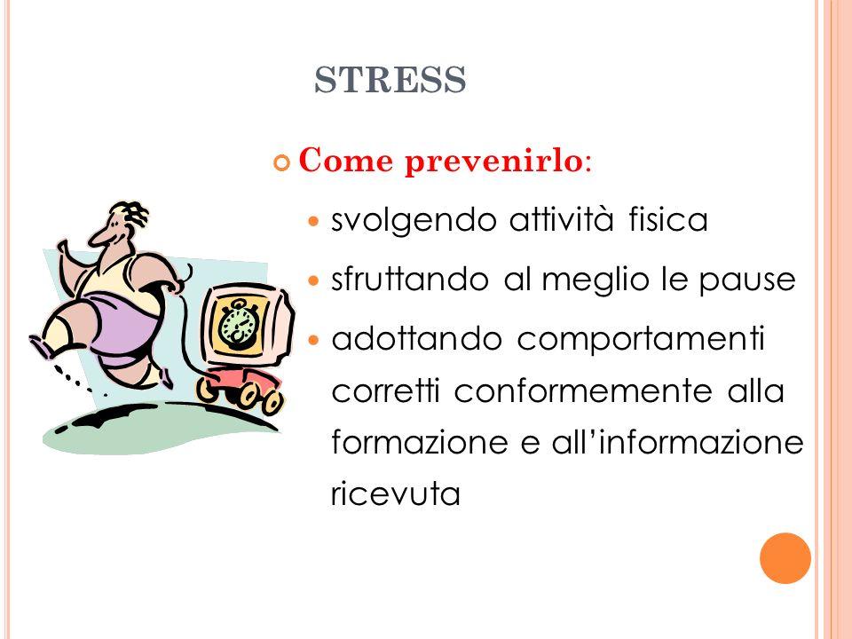 STRESS Come prevenirlo : svolgendo attività fisica sfruttando al meglio le pause adottando comportamenti corretti conformemente alla formazione e alli