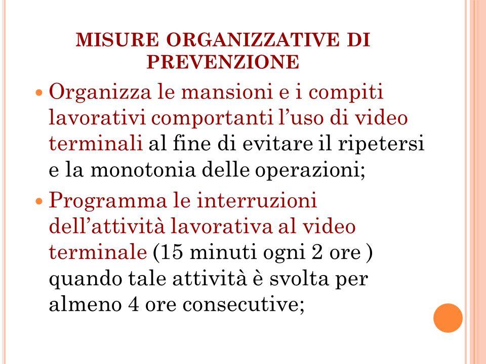 MISURE ORGANIZZATIVE DI PREVENZIONE Organizza le mansioni e i compiti lavorativi comportanti luso di video terminali al fine di evitare il ripetersi e
