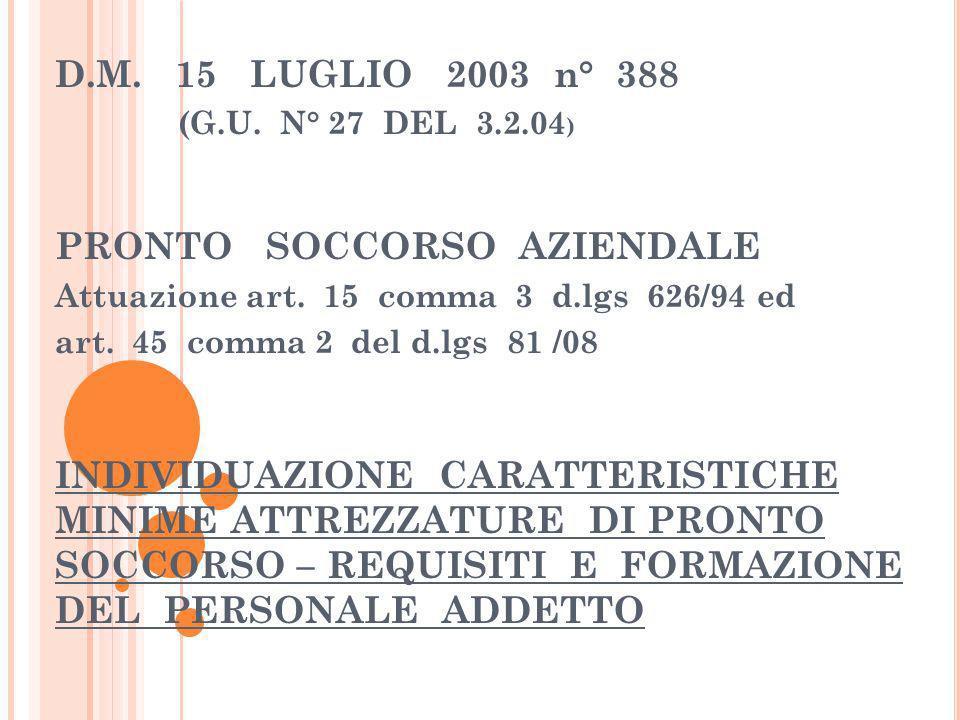 D.M. 15 LUGLIO 2003 n° 388 (G.U. N° 27 DEL 3.2.04 ) PRONTO SOCCORSO AZIENDALE Attuazione art. 15 comma 3 d.lgs 626/94 ed art. 45 comma 2 del d.lgs 81