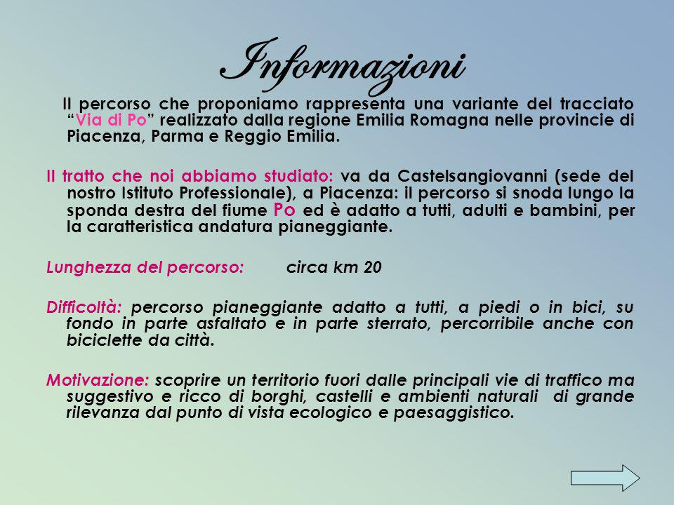 Informazioni Il percorso che proponiamo rappresenta una variante del tracciatoVia di Po realizzato dalla regione Emilia Romagna nelle provincie di Pia