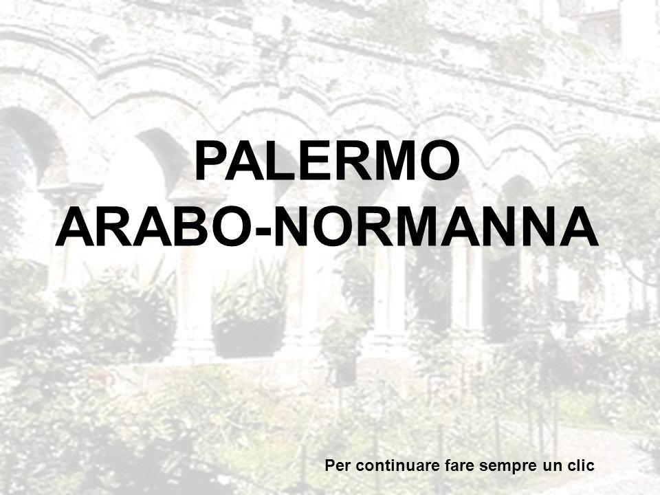 PALERMO ARABO-NORMANNA Per continuare fare sempre un clic