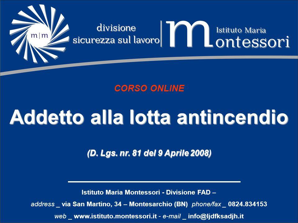 CORSO ONLINE Addetto alla lotta antincendio (D. Lgs. nr. 81 del 9 Aprile 2008) Istituto Maria Montessori - Divisione FAD – address _ via San Martino,