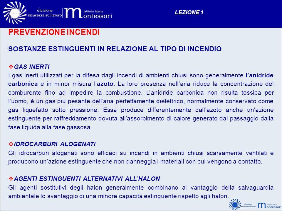 PREVENZIONE INCENDI SOSTANZE ESTINGUENTI IN RELAZIONE AL TIPO DI INCENDIO GAS INERTI I gas inerti utilizzati per la difesa dagli incendi di ambienti c