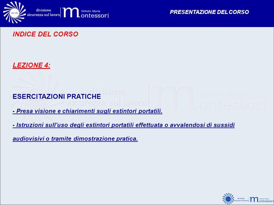 INDICE DEL CORSO LEZIONE 4: ESERCITAZIONI PRATICHE - Presa visione e chiarimenti sugli estintori portatili. - Istruzioni sull'uso degli estintori port