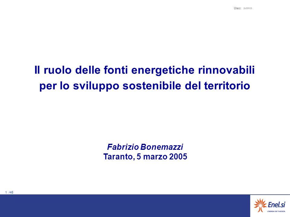 1 /45 Uso: pubblico Il ruolo delle fonti energetiche rinnovabili per lo sviluppo sostenibile del territorio Fabrizio Bonemazzi Taranto, 5 marzo 2005