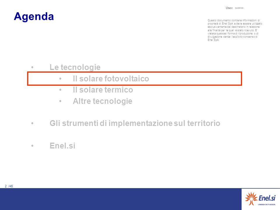 2 /45 Uso: pubblico Le tecnologie Il solare fotovoltaico Il solare termico Altre tecnologie Gli strumenti di implementazione sul territorio Enel.si Qu