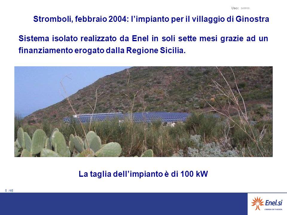 6 /45 Uso: pubblico Sistema isolato realizzato da Enel in soli sette mesi grazie ad un finanziamento erogato dalla Regione Sicilia.
