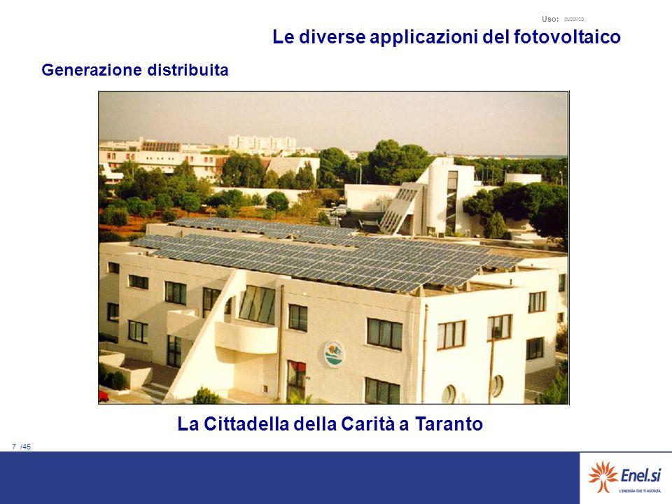7 /45 Uso: pubblico La Cittadella della Carità a Taranto Le diverse applicazioni del fotovoltaico Generazione distribuita