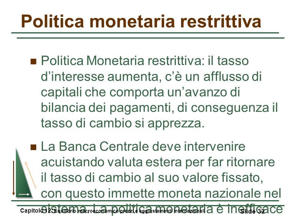 Politica monetaria restrittiva Politica Monetaria restrittiva: il tasso dinteresse aumenta, cè un afflusso di capitali che comporta unavanzo di bilanc