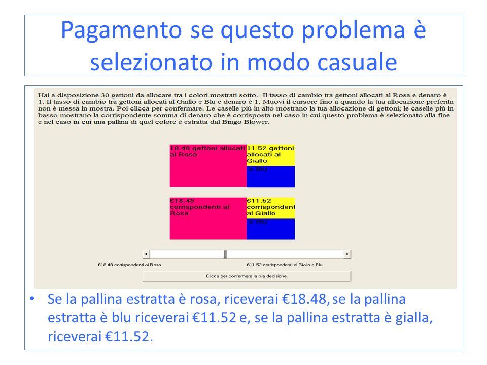 Pagamento se questo problema è selezionato in modo casuale Se la pallina estratta è rosa, riceverai 18.48, se la pallina estratta è blu riceverai 11.5