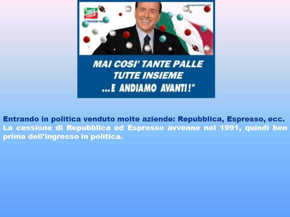 Entrando in politica venduto molte aziende: Repubblica, Espresso, ecc.
