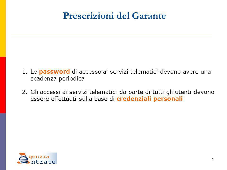 2 Prescrizioni del Garante 1.Le password di accesso ai servizi telematici devono avere una scadenza periodica 2.Gli accessi ai servizi telematici da parte di tutti gli utenti devono essere effettuati sulla base di credenziali personali