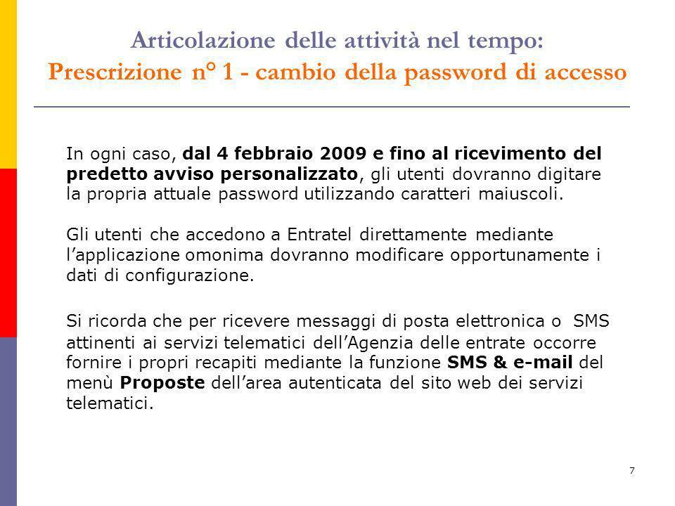 7 In ogni caso, dal 4 febbraio 2009 e fino al ricevimento del predetto avviso personalizzato, gli utenti dovranno digitare la propria attuale password utilizzando caratteri maiuscoli.