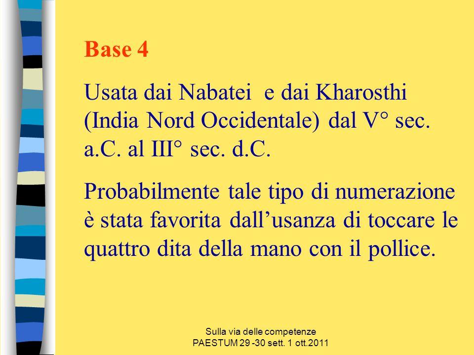 Sulla via delle competenze PAESTUM 29 -30 sett. 1 ott.2011 Base 4 Usata dai Nabatei e dai Kharosthi (India Nord Occidentale) dal V° sec. a.C. al III°