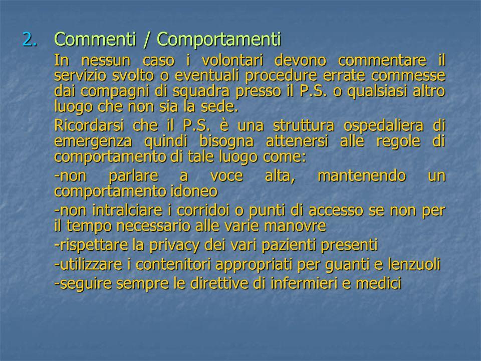 2.Commenti / Comportamenti In nessun caso i volontari devono commentare il servizio svolto o eventuali procedure errate commesse dai compagni di squadra presso il P.S.