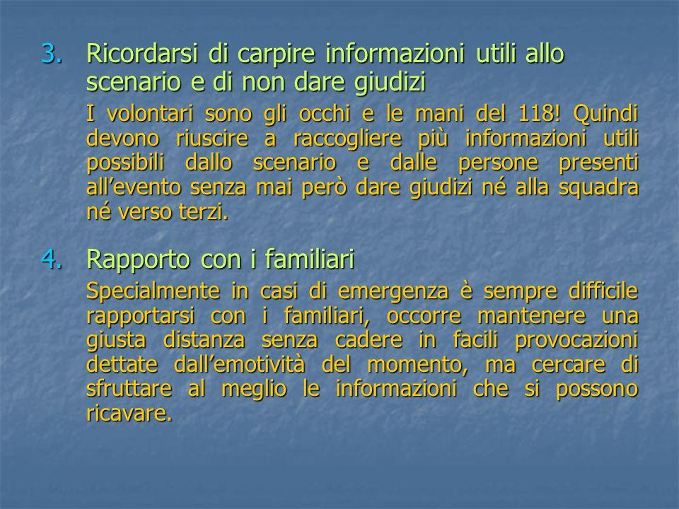 3.Ricordarsi di carpire informazioni utili allo scenario e di non dare giudizi I volontari sono gli occhi e le mani del 118.