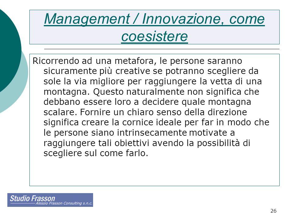 26 Management / Innovazione, come coesistere Ricorrendo ad una metafora, le persone saranno sicuramente più creative se potranno scegliere da sole la