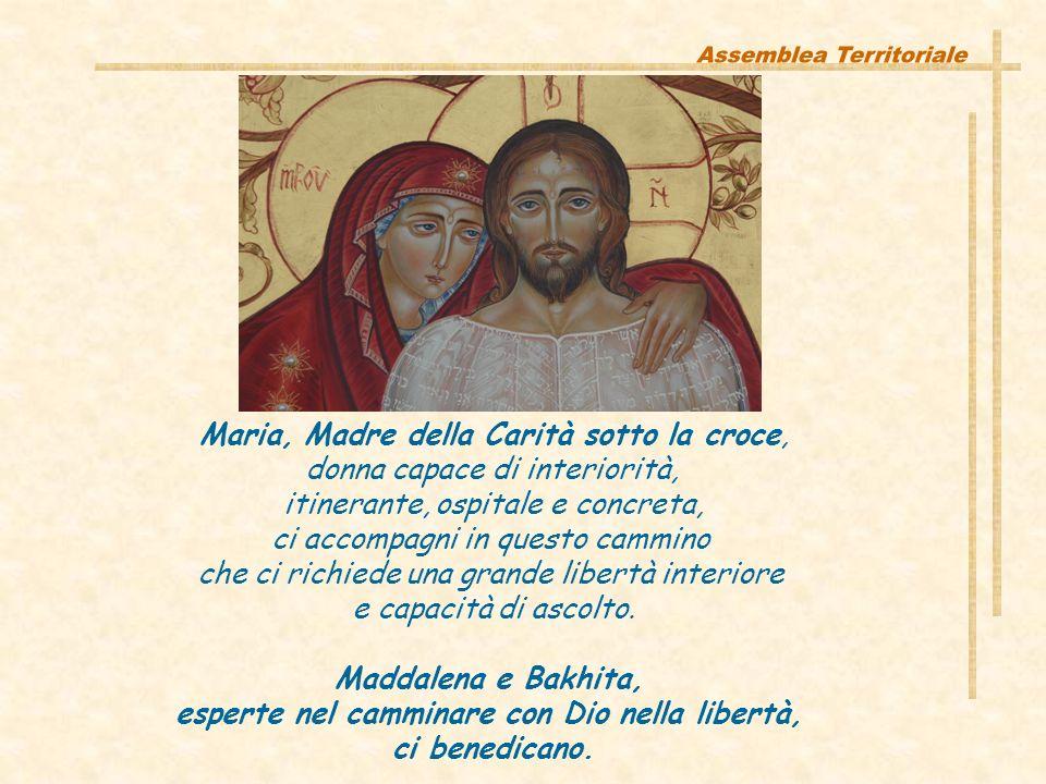 Maria, Madre della Carità sotto la croce, donna capace di interiorità, itinerante, ospitale e concreta, ci accompagni in questo cammino che ci richiede una grande libertà interiore e capacità di ascolto.