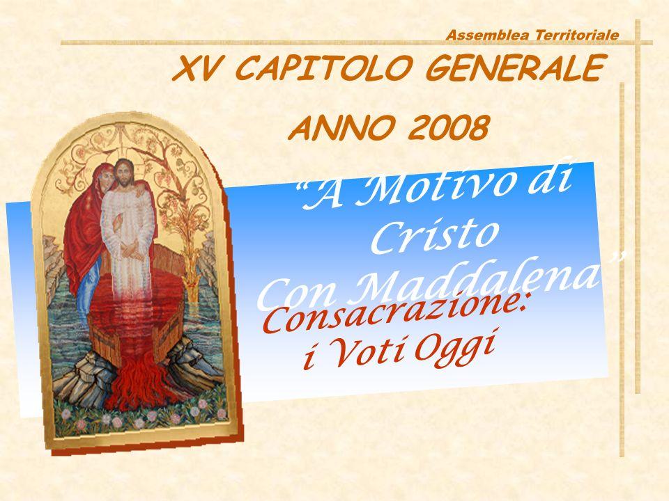 XV CAPITOLO GENERALE ANNO 2008 A Motivo di Cristo Con Maddalena Consacrazione: i Voti Oggi