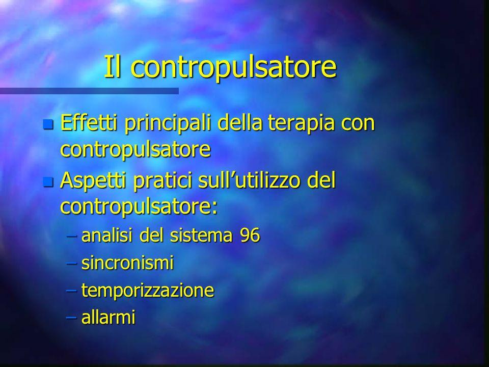 Il contropulsatore n Effetti principali della terapia con contropulsatore n Aspetti pratici sullutilizzo del contropulsatore: –analisi del sistema 96 –sincronismi –temporizzazione –allarmi
