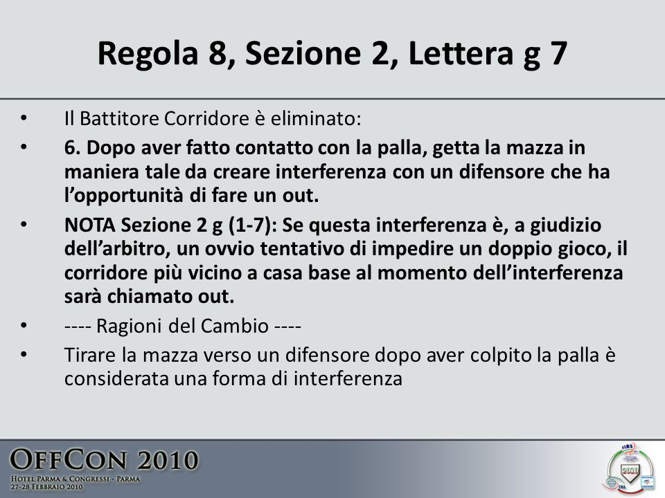 Regola 8, Sezione 2, Lettera g 7 Il Battitore Corridore è eliminato: 6.
