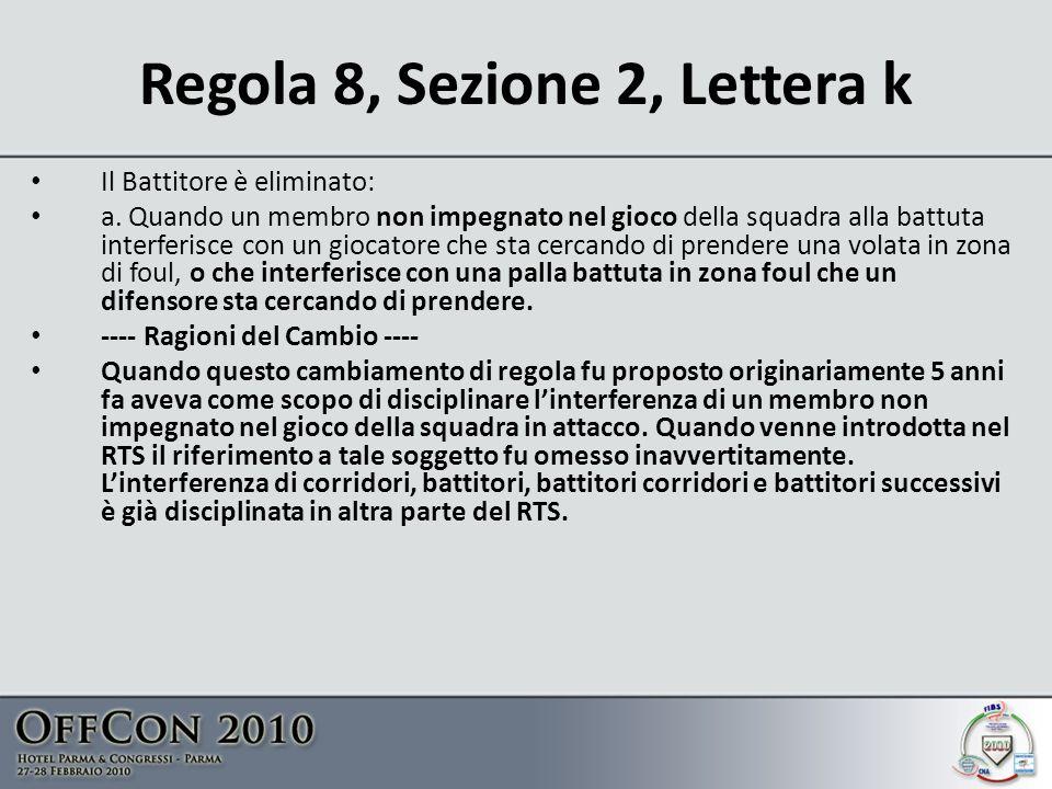 Regola 8, Sezione 2, Lettera k Il Battitore è eliminato: a.
