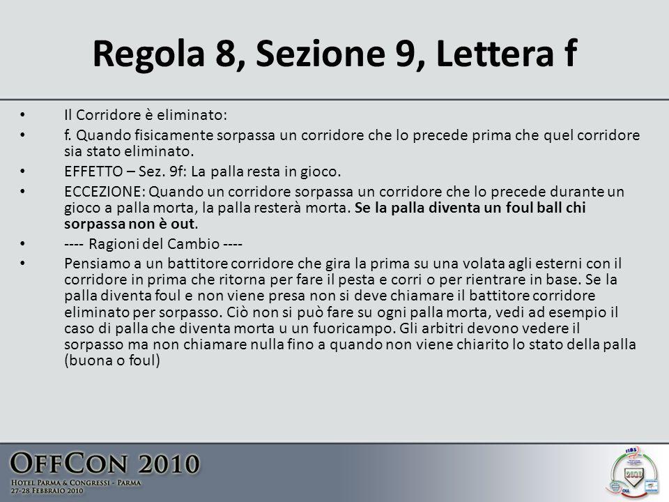 Regola 8, Sezione 9, Lettera f Il Corridore è eliminato: f.