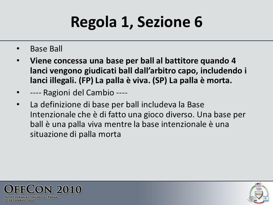 Regola 1, Sezione 6 Base Ball Viene concessa una base per ball al battitore quando 4 lanci vengono giudicati ball dallarbitro capo, includendo i lanci illegali.